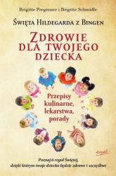 Święta Hildegarda z Bingen Zdrowie dla twojego dziecka - Pregenzer Brigitte, Schmidle Brigitte | mała okładka