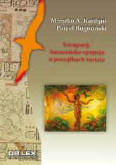 Yurupary Amazońska epopeja o początkach świata - Kardyni Mieszko A., Rogoziński Paweł | mała okładka