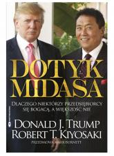 Dotyk Midasa Dlaczego niektórzy przedsiębiorcy się bogacą, a większość nie - Kiyosaki Robert T., Trump Donald J. | mała okładka