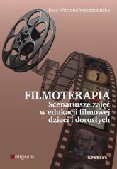 Filmoterapia scenariusze zajęć w edukacji filmowej dzieci i dorosłych - Ewa Warmuz-Warmuzińska   mała okładka