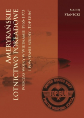 Amerykańskie lotnictwo pokładowe podczas wojny w Wietnamie 1964-1973 i powstanie szkoły Top Gun - Maciej Stanecki | mała okładka