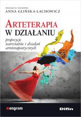 Arteterapia w działaniu Propozycje warsztatów i działań arteterapeutycznych - Glińska-Lachowicz Anna redakcja naukowa | mała okładka