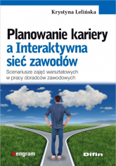 Planowanie kariery a Interaktywna sieć zawodów Scenariusze zajęć warsztatowych w pracy doradców zawodowych - Krystyna Lelińska | mała okładka