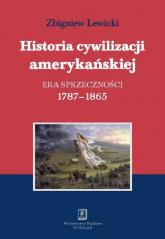 Historia cywilizacji amerykańskiej Tom 2 Era sprzeczności 1787-1865 - Zbigniew Lewicki   mała okładka