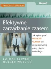 Efektywne zarządzanie czasem Jak wykorzystać Microsoft Outlook do zorganizowania pracy i życia osobistego - Seiwert Lothar, Woeltje Holger | mała okładka