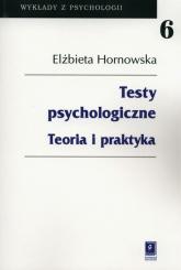 Testy psychologiczne Teoria i praktyka - Elżbieta Hornowska | mała okładka