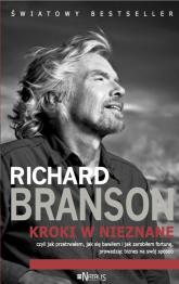 Kroki w nieznane czyli jak przetrwałem, jak się bawiłem i jak zarobiłem fortunę, prowadząc biznes na swój sposób - Richard Branson | mała okładka