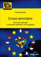 Europa samorządna Samorząd terytorialny w wybranych państwach Unii Europejskiej - Paweł Machalski | mała okładka