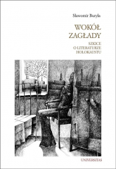 Wokół Zagłady Szkice o literaturze Holokaustu - Sławomir Buryła | mała okładka