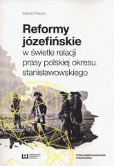 Reformy józefińskie w świetle relacji prasy polskiej okresu stanisławowskiego - Maciej Paszyn | mała okładka