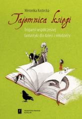 Tajemnica księgi Tropami współczesnej fantastyki dla dzieci i młodzieży - Weronika Kostecka | mała okładka
