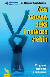 Czas zerowy seks i narkoza głębin 333 pytania i odpowiedzi o nurkowaniu - Ochsenbauer Leo, Schremser Klaus-M. | mała okładka