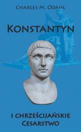 Konstantyn i chrześcijańskie Cesarstwo - Odahl Charles M. | mała okładka