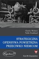 Strategiczna ofensywa powietrzna przeciwko Niemcom Tom 3 Zwycięstwo - Webster Charles, Frankland Noble   mała okładka