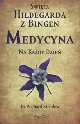 Święta Hildegarda z Bingen Medycyna na każdy dzień - Wighard Strehlow   mała okładka
