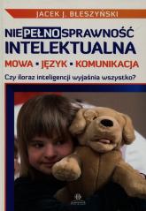Niepełnosprawność intelektualna Mowa język komunikacja Czy iloraz inteligencji wyjaśnia wszystko? - Błeszyński Jacek J. | mała okładka
