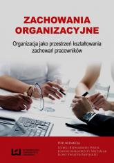 Zachowania organizacyjne Organizacja jako przestrzeń kształtowania zachowań pracowników -    mała okładka