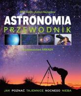 Astronomia Przewodnik Jak poznać tajemnice nocnego nieba - Gater Will, Vamplew Anton | mała okładka
