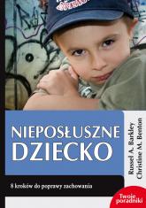 Nieposłuszne dziecko 8 kroków do poprawy zachowania - Barkley Russel A., Benton Christine M. | mała okładka