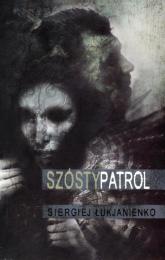 Szósty patrol - Siergiej Łukjanienko | mała okładka