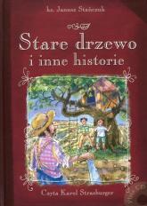 Stare drzewo i inne historie - Janusz Stańczuk | mała okładka