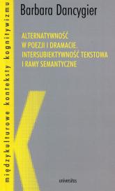 Alternatywność w poezji i dramacie Intersubiektywność tekstowa i ramy semantyczne - Barbara Dancygier | mała okładka