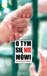 O tym się nie mówi - Kaja Platowska | mała okładka