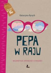 Pepa w raju Najkrótsza opowieść o miłości - Katarzyna Ryrych   mała okładka