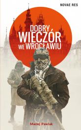 Dobry wieczór we Wrocławiu - Maciej Pawlak | mała okładka