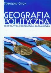 Geografia polityczna Geopolityka, ekopolityka, globalistyka - Stanisław Otok   mała okładka