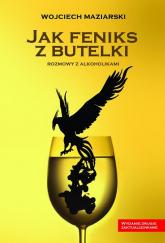 Jak feniks z butelki - Wojciech Maziarski | mała okładka