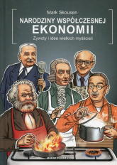 Narodziny współczesnej ekonomii Żywoty i idee wielkich myślicieli - Mark Skousen | mała okładka