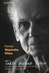Takie piękne życie Portret Wojciecha Kilara - Barbara Gruszka-Zych | mała okładka