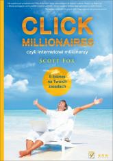 Click millionaires czyli internetowi milionerzy E-biznes na twoich zasadach - Scott Fox | mała okładka