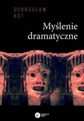 Myślenie dramatyczne - Dobrosław Kot | mała okładka