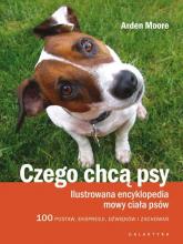 Czego chcą psy Ilustrowana encyklopedia mowy ciała psów. 100 pozycji, wyrazów pyska, dźwięków i zachowań - Arden Moore | mała okładka