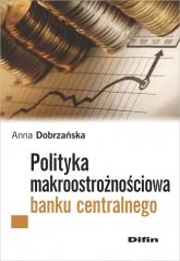 Polityka makroostrożnościowa banku centralnego - Anna Dobrzańska | mała okładka