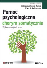 Pomoc psychologiczna chorym somatycznie Wybrane zagadnienia - Zabłocka-Żytka Lidia, Sokołowska Ewa redakcja naukowa | mała okładka