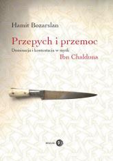 Przepych i przemoc Dominacja i kontestacja w myśli Ibn Chalduna - Hamit Bozarslan | mała okładka