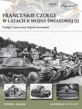 Francuskie czołgi w latach II wojny światowej Część II Czołgi i inne wozy bojowe kawalerii - Zaloga Steven J. | mała okładka