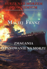 Burza nad Morzem Śródziemnym Zmagania o panowanie na morzu - Maciej Franz | mała okładka