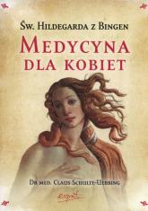Święta Hildegarda z Bingen Medycyna dla kobiet - Claus Schulte-Ubbing | mała okładka