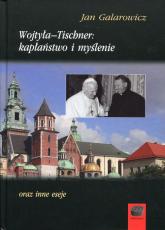 Wojtyła-Tischner: kapłaństwo i myślenie oraz inne eseje - Jan Galarowicz | mała okładka
