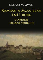 Kampania żwaniecka 1653 roku Diariusze i relacje wojenne - Dariusz Milewski | mała okładka