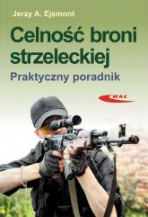 Celność broni strzeleckiej Praktyczny poradnik - Jerzy Ejsmont   mała okładka
