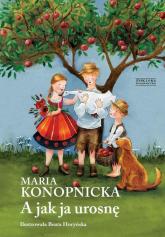 A jak ja urosnę - Maria Konopnicka | mała okładka