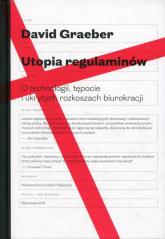 Utopia regulaminów O technologii, tępocie i ukrytych rozkoszach biurokracji - David Graeber | mała okładka