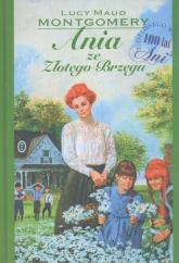 Ania ze Złotego Brzegu 100 lat  Ani z Zielonego Wzgórza - Montgomery Lucy Maud   mała okładka