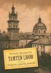 Tamten Lwów Tom 3 Świątynie, gmachy, pomniki - Witold Szolginia | mała okładka