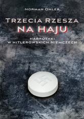 Trzecia Rzesza na haju Narkotyki w hitlerowskich Niemczech - Norman Ohler | mała okładka